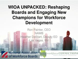 WIOA UNPACKED: Reshaping Boards and Engaging New Champions for Workforce Development