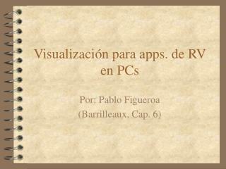 Visualización para apps. de RV en PCs