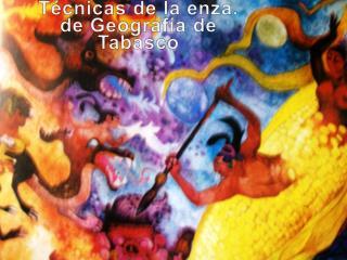 TÉCNICAS PARA UN  APRENDIZAJE SIGNIFICATIVO  EN HISTORIA Y GEOGRAFÍA DE TABASCO