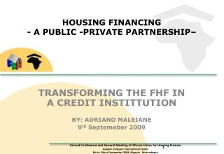 HOUSING FINANCING - A PUBLIC -PRIVATE PARTNERSHIP–