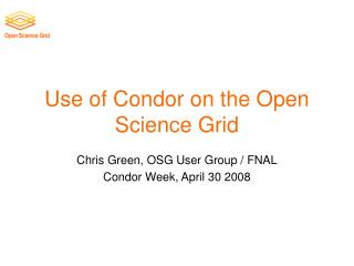 Use of Condor on the Open Science Grid