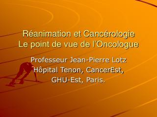 Réanimation et Cancérologie Le point de vue de l'Oncologue