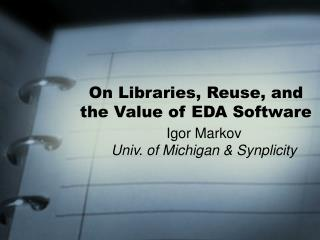 On Libraries, Reuse, and the Value of EDA Software