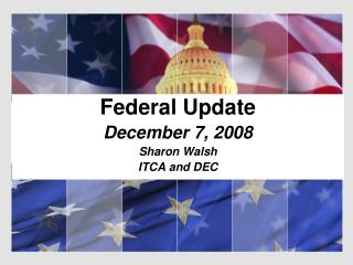Federal Update December 7, 2008 Sharon Walsh ITCA and DEC