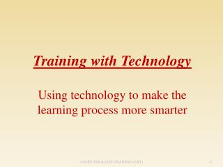 Training with  Technology Using technology to make the learning process more smarter