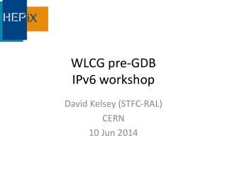 WLCG pre-GDB IPv6 workshop