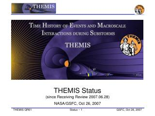 THEMIS Status (since Receiving Review 2007.06.28) NASA/GSFC, Oct 26, 2007