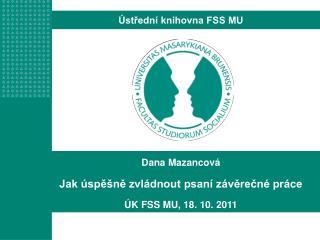 Dana Mazancová Jak úspěšně zvládnout psaní závěrečné práce ÚK FSS MU, 18. 10. 2011