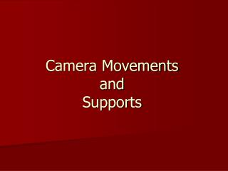 Camera Movements and Supports