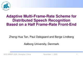 Zheng-Hua Tan, Paul Dalsgaard and Bø rge Lindberg Aalborg University, Denmark