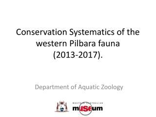 Conservation Systematics of the western Pilbara fauna (2013-2017).