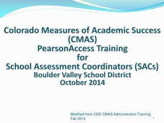 Colorado Measures of  Academic  Success  (CMAS) PearsonAccess Training for