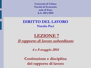 LEZIONE 7 Il rapporto di lavoro subordinato 6 e 8 maggio 2014 Costituzione e disciplina