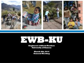 EWB-KU Engineers without Borders University of Kansas March 6th, 2014 General Meeting
