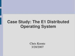 Case Study: The E1 Distributed Operating System