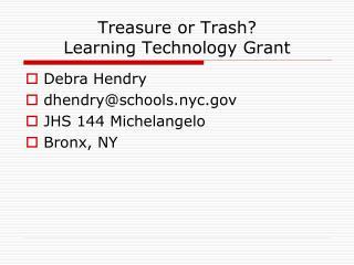Treasure or Trash? Learning Technology Grant