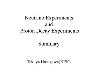 Neutrino Experiments  and  Proton Decay Experiments Summary