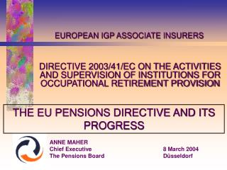 ANNE MAHER Chief Executive8 March 2004 The Pensions BoardD ü sseldorf