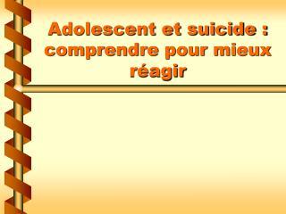 Adolescent et suicide : comprendre pour mieux r agir