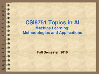 CSI8751 Topics in AI Machine Learning: Methodologies and Applications