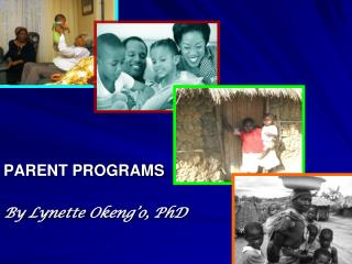 PARENT PROGRAMS  By Lynette Okeng o, PhD
