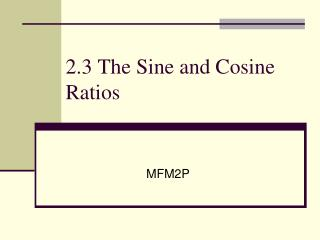 2.3 The Sine and Cosine Ratios