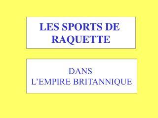 LES SPORTS DE  RAQUETTE