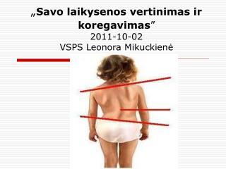 """"""" Savo laikysenos vertinimas ir koregavimas """" 2011-1 0 - 0 2 VSPS Leonora Mikuckienė"""