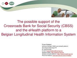 Frank Robben General manager CBSS and eHealth platform Sint-Pieterssteenweg 375 B-1040 Brussels