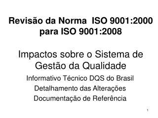 Revisão da Norma  ISO 9001:2000 para ISO 9001:2008 Impactos sobre o Sistema de Gestão da Qualidade
