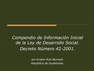 Compendio de Información Inicial de la Ley de Desarrollo Social. Decreto Número 42-2001.