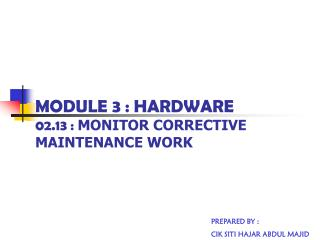 MODULE 3 : HARDWARE 02.13 :  MONITOR CORRECTIVE MAINTENANCE WORK