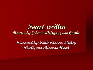 Faust  written  Written by Johann Wolfgang von Goethe