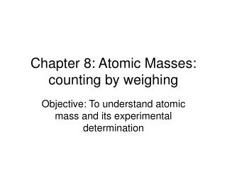 Chapter 8: Atomic Masses: counting by weighing