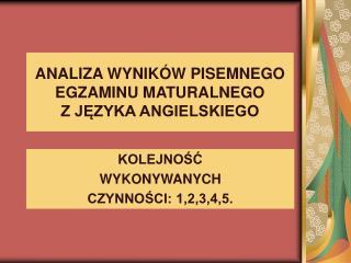 ANALIZA WYNIKÓW PISEMNEGO EGZAMINU MATURALNEGO  Z JĘZYKA ANGIELSKIEGO