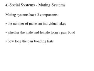 4)  Social Systems - Mating Systems Mating systems have 3 components: