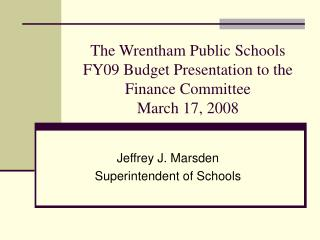 The Wrentham Public Schools  FY09 Budget Presentation to the Finance Committee March 17, 2008