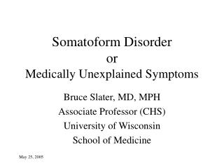 Somatoform Disorder or  Medically Unexplained Symptoms