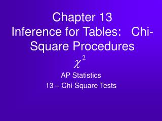 Chapter 13 Inference for Tables:   Chi-Square Procedures