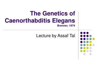 The Genetics of Caenorthabditis Elegans Brenner, 1974