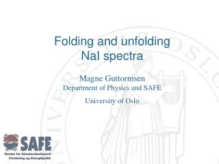 Folding and unfolding NaI spectra Magne Guttormsen Department of Physics and SAFE