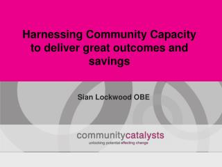 Harnessing Community Capacity to deliver great outcomes and savings