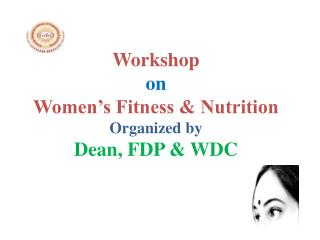 Workshop  on Women's Fitness & Nutrition Organized by Dean, FDP  & WDC