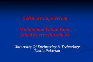 Software Engineering Muhammad Fahad Khan fahad@uettaxila.pk