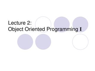 Lecture 2: Object Oriented Programming  I