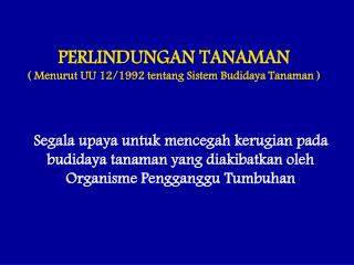 PERLINDUNGAN TANAMAN  ( Menurut UU 12/1992 tentang Sistem Budidaya Tanaman )