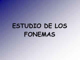 ESTUDIO DE LOS FONEMAS