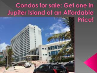 Condos for sale Get one in Jupiter Island at an Affordable P