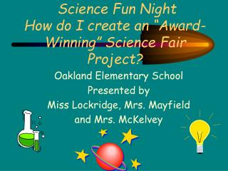 "Science Fun Night How do I create an ""Award-Winning"" Science Fair Project?"