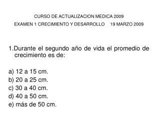 CURSO DE ACTUALIZACION MEDICA 2009 EXAMEN 1 CRECIMIENTO Y DESARROLLO   19 MARZO 2009